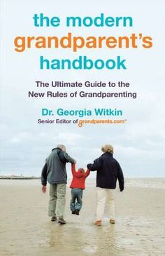 The Modern Grandparent's Handbook: The Ultimate Guide to the New Rules of Grandparenting        by      Dr. Georgia Witkin