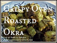 Being at Home by Nature: Crispy Oven Roasted Okra