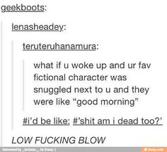I would be kinda concerned considering my favourite characters are all old enough to be my father...