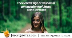 """""""The clearest sign of wisdom is continued cheerfulness. This Is Us Quotes, Cheer Up, Smile Quotes, Picture Quotes, Best Quotes, Wisdom, Signs, Pictures, Photos"""
