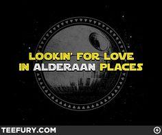 Lookin' for Love in Alderaan Places