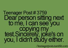 teenager post That never happens to me though because I always study P. Don't you dare read that with a sarcastic voice because I'm not being sarcastic! Funny Teen Posts, Teenager Posts, Relatable Posts, Haha So True, Teen Life, I Can Relate, Story Of My Life, Just For Laughs, Make You Smile