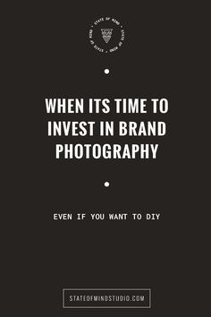 When its time to invest in brand photography. Even if you can't afford to pay a professional.