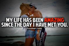 My life has been amazing since the day I met you <3