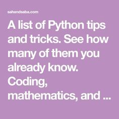 A list of Python tips and tricks. See how many of them you already know. Coding, mathematics, and problem solving - by Sahand Saba.