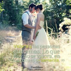 Valora a las personas que amas. Lo que hoy no se valora, en un futuro se lamenta. #Frases #Citas @Candidman