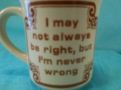 Never Wrong Cup, Vintage Ceramic Mug- I may not always be right but I'm never wrong by SETXTreasures on Etsy