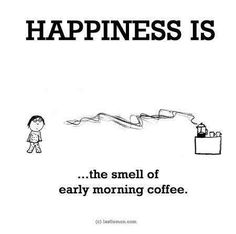 Happiness is ... the smell of early morning coffee. / Coffee Shop Stuff