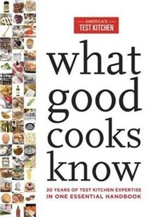 Book What Good Cooks Know: 20 Years Of Test Kitchen Expertise In One Essential Handbook by The Editors At America's Test Kitchen