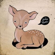 hello dear - by Kelli Murray Art and Design, awww such a cute deer illustration, love it! Deer Illustration, Animal Illustrations, Woodland Critters, Woodland Creatures, Acrylic Paint On Wood, Oh Deer, Baby Deer, Baby Baby, Hello Dear