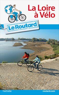 Le Routard : La Loire à vélo