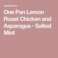 One Pan Lemon Roast Chicken and Asparagus • Salted Mint