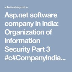 Asp.net software company in india: Organization of Information Security Part 3 #c#CompanyIndia #WebDevelopmentCompanyIndia #ApplicationDevelopmentCompanyIndia #MobileApplicationCompany