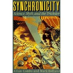 """Fascinating and mind-blowing book: """"Synchronicity: Science, Myth, and the Trickster"""" by Mark Holland and Allan Combs"""