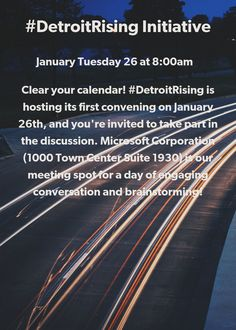 #DetroitRising Initiative - Splash - <p>Clear your calendar! #DetroitRising is hosting its first conveningon January 26th, and you're invited to take part in the discussion. Microsoft Corporation (1000 Town Center Suite 1930) is our meeting spot for a day of engaging conversation and brainstorming!</p> - Tuesday, January 26, 2016