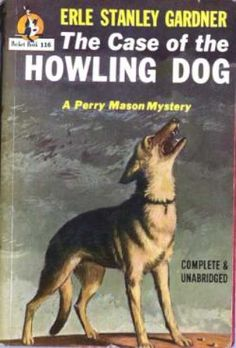 The Case of the Howling Dog (Perry Mason, Book 4)   Originally published in 1934   This is a paperback Pocket Book edition.