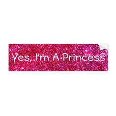 I'm a Princess Pink Sparkly Glittery Glam Cute Fun Bumper Sticker ($4.20) ❤ liked on Polyvore featuring home, children's room, children's bedding, bumper sticker and sparkle