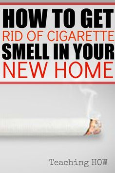 How to get rid of cigarette smell in your new home... Because to discover tips how to - Click on the following link!  http://www.teachinghow.com/how-to-get-rid-of-cigarette-smell