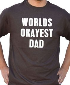 Father's Day Gift World's Okayest DAD T Shirt Mens Tshirt Valentine's Gift Awesome Dad Husband Gift Funny Tshirt Dad Gift All our t-shirts are screen printed by Fathers Day Shirts, Dad To Be Shirts, Funny Shirts For Men, Funny Tshirts, Dad Day, Gifts For Husband, Dad Gifts, Dad Humor, Dad Birthday