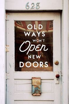 Old ways won't open new doors. Take a leap and try something new today.