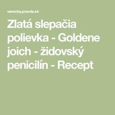 Zlatá slepačia polievka - Goldene joich - židovský penicilín - Recept