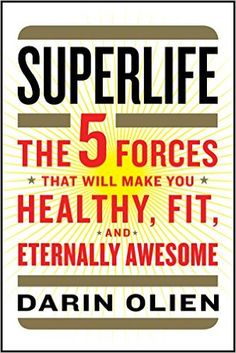 SuperLife: The 5 Forces That Will Make You Healthy, Fit, and Eternally Awesome 1, Darin Olien - Amazon.com