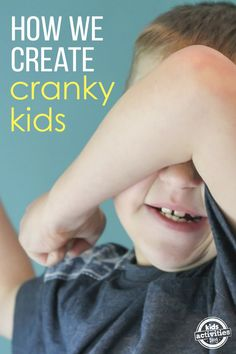 How We Create Cranky Kids. Love this!! I agree with these! Especially #4!!