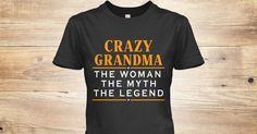 Discover Crazy Grandma   The Legend.. Women's T-Shirt from Family Store, a custom product made just for you by Teespring. With world-class production and customer support, your satisfaction is guaranteed. - Crazy Grandma The Woman The Myth The Legend