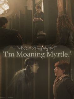 Who's moaning Myrtle?