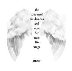 she conquered her demons and wore her scars like Wings ⊰♡⊱ atticus