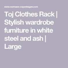 Toj Clothes Rack from Normann Copenhagen. Toj is elegant and simple design in steel and ash by Simon Legald. Complimenting your wardrobe. Wardrobe Furniture, Simple Designs, Compliments, Ash, Steel, Stylish, Clothes, Simple Drawings, Gray