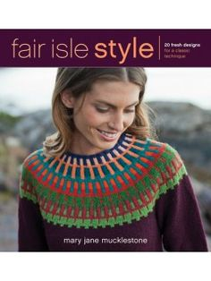 Fair Isle Style: 20 Fresh Designs for a Classic Technique by Mary Jane Mucklestone --> Mirry-Dancers Yoked Pullover Knitting Books, Crochet Books, Free Knitting, Knit Crochet, Knitting Sweaters, Magazine Crochet, Knitting Magazine, Motif Fair Isle, Fair Isle Pattern