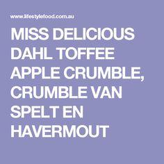 MISS DELICIOUS DAHL TOFFEE APPLE CRUMBLE, CRUMBLE VAN SPELT EN HAVERMOUT