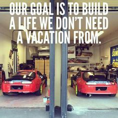 Our goal is to build a life we don't need a vacation from