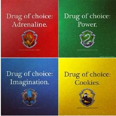 Definitely a Hufflepuff - drug of choice is cookies!