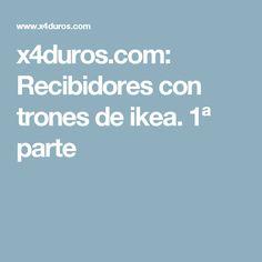 x4duros.com: Recibidores con trones de ikea. 1ª parte
