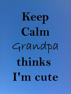 Keep Calm 68 Keep calm thinks I'm cute Grandma And Grandpa, Keep Calm, Life Lessons, Life Is Good, Cute, Photos, Pictures, Life Is Beautiful, Kawaii