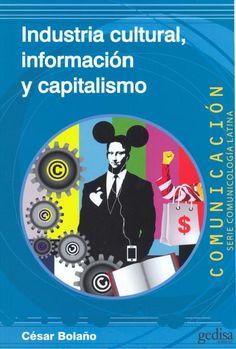 Industria cultural : informacion y capitalismo / César Bolaño
