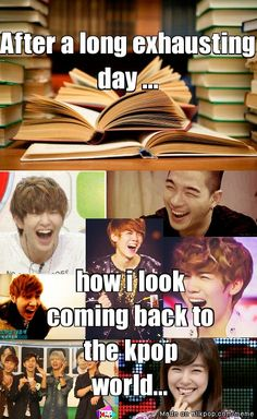the kpop world...very true! I look forward to my Kpop work after a long day at school