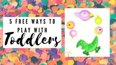 Playing with toddlers at home can be so much fun. Especially when it is all for free...
