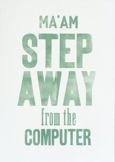 Ma'am step away from the computer (green) - Letterpress art poster / print. $99.00, via Etsy.