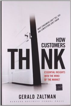 How Customers Think | Essential Insights into the Mind of the Market | Gerald Zaltman | 2003 #mafash14 #bocconi #sdabocconi #mooc #fashion #luxury #book #article #resources