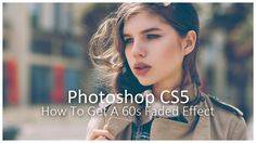 [Photoshop CS5] How To Get A 60s Faded Effect