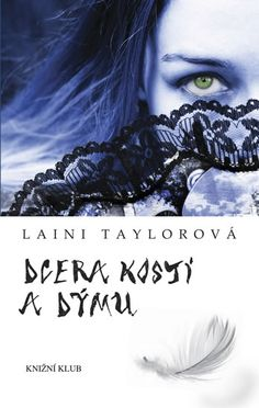 Czech cover of the book Daughter of Smoke & Bone by Laini Taylor Laini Taylor, Daughter Of Smoke And Bone, Ya Books, Book Covers, Literatura, Cover Books, Young Adult Books, Book Jacket, Book Wrap