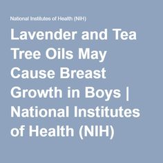 Lavender and Tea Tree Oils May Cause Breast Growth in Boys | National Institutes of Health (NIH)