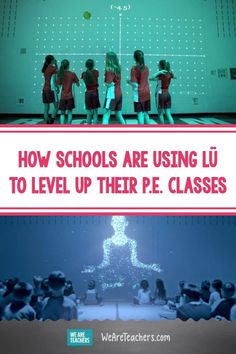 These Next-Level P.E. Classes Look Super Fun (and Educational, Too). To take P.E. class to the next level, more and more schools are using Lü, a software/hardware system that makes P.E. more interactive.