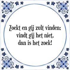 Zoekt en gij zult vinden, vindt gij het niet, dan is het zoek - Bekijk of bestel deze Tegel nu op Tegelspreuken.nl Real Life Quotes, Crazy Quotes, Best Quotes, Funny Quotes, One Liner, Dutch Quotes, True Words, Theory, Philosophy
