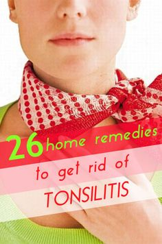 If you develop tonsillitis infection and are finding ways that can help you to get rid of tonsillitis then following are some home remedies that will help you to do so.