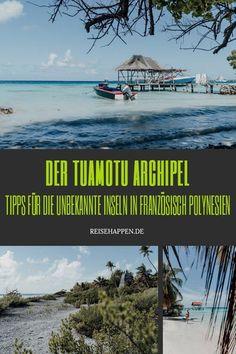 Der Tuamotu Archipel – Tipps für die unbekannte Inselgruppe in Französisch Polynesien Bora Bora, What Inspires You, Travel List, Travel Agency, Beautiful Islands, Wonderful Places, Travel Photos, Wanderlust, World