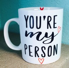 A personal favorite from my Etsy shop https://www.etsy.com/listing/450819848/youre-my-person-greys-anatomy-mug-best